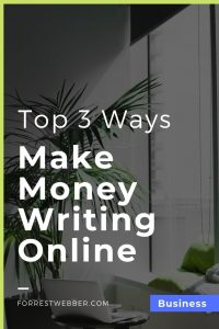 The Top 3 Ways to Make Money Writing Online